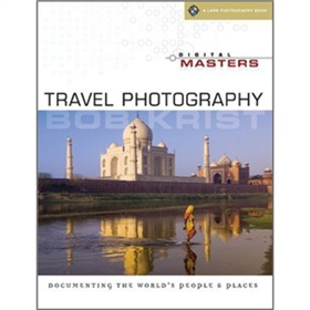 Digital Masters: Travel Photography: Documenting the Worlds People & Places