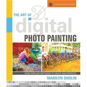 Art of Digital Photo Painting: Using Popular Software to Create Masterpieces