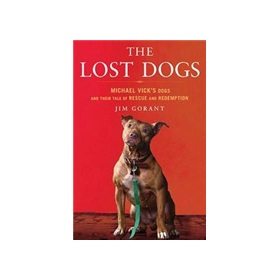 The Lost Dogs: Michael Vicks Dogs and Their Tale of Rescue and Redemption