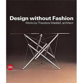 Design without Fashion: Works by Theodore Waddell, Architect