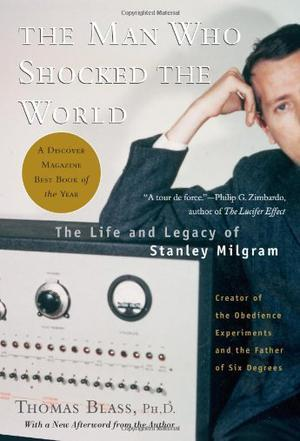 The Man Who Shocked The World:The Life and Legacy of Stanley Milgram