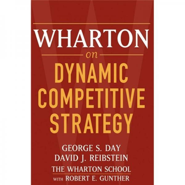 Wharton on Dynamic Competitive Strategy[Wharton论动态竞争策略]