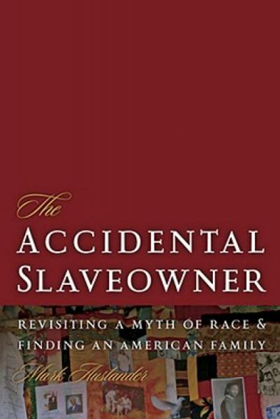 TheAccidentalSlaveowner:RevisitingaMythofRaceandFindinganAmericanFamily