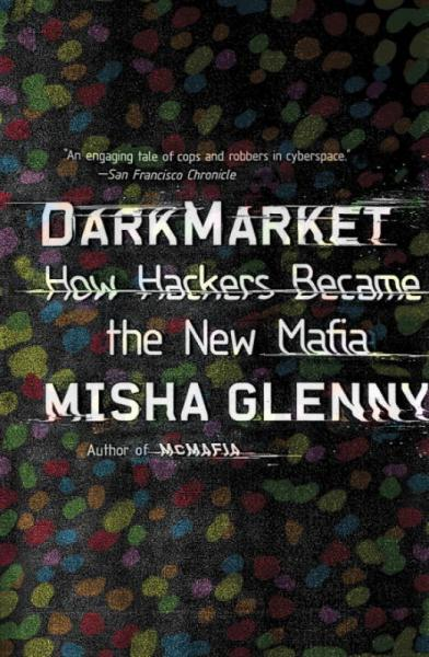 DarkMarket  How Hackers Became the New Mafia