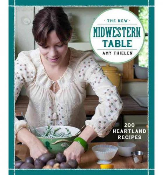 The New Midwestern Table  200 Heartland Recipes