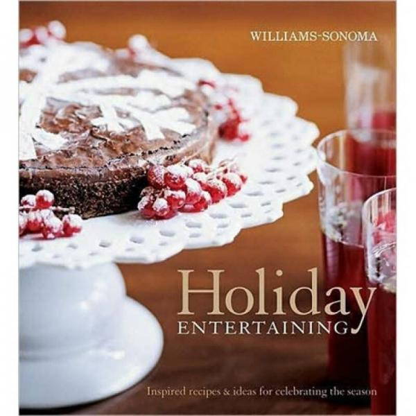 Williams-Sonoma Holiday Entertaining: Inspired recipes & ideas for celebrating the season
