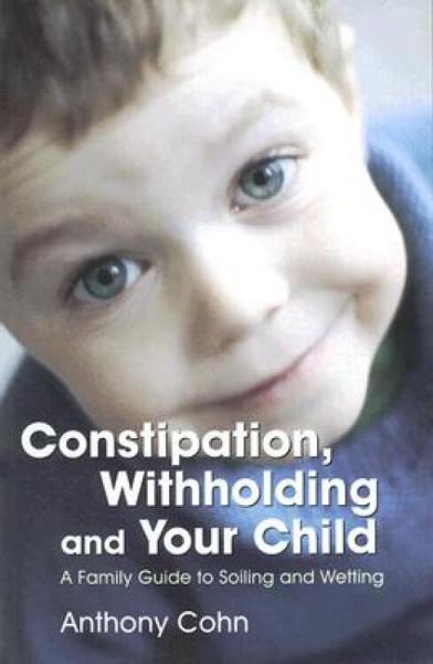 Constipation,WithholdingandYourChild:AFamilyGuidetoSoilingandWetting