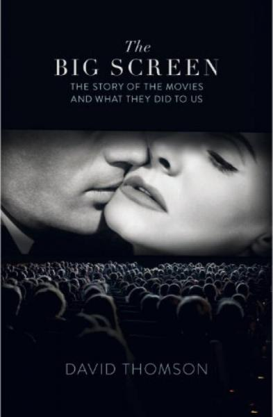 The Big Screen: The Story of the Movies and What They Did to Us