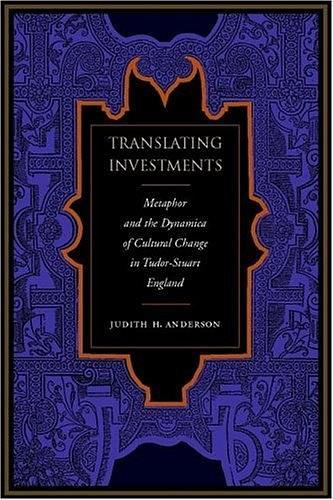 Translating Investments:Metaphor and the Dynamics of Cultural Change in Tudor-Stuart England