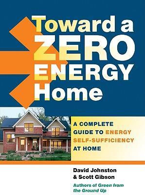 TowardaZeroEnergyHome:ACompleteGuidetoEnergySelf-SufficiencyatHome