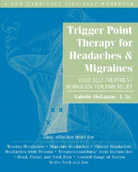 TriggerPointTherapyforHeadaches&Migraines:YourSelf-TreatmentWorkbookforPainRelief