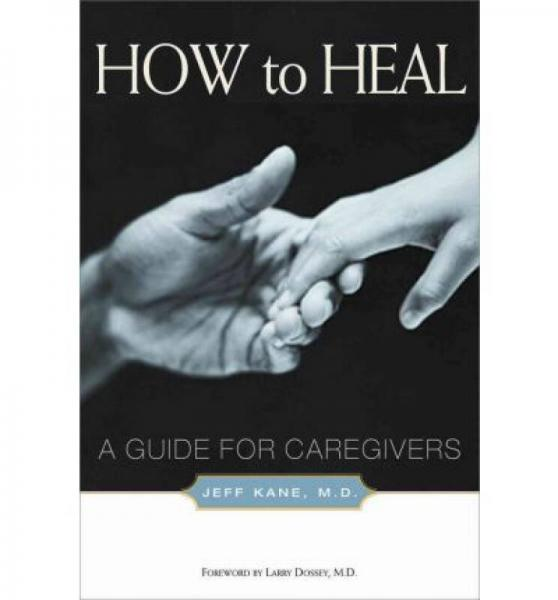 How to Heal  A Guide for Caregivers
