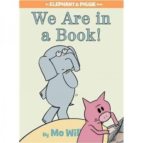 We Are in a Book! (An Elephant and Piggie Book)小象小猪系列:书里有我们 英文原版