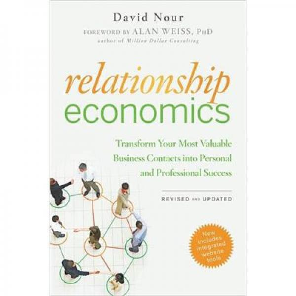 RELATIONSHIP ECONOMICS: TRANSFORM YOUR MOST VALUABLE BUSINESS CONTACTS INTO PERSONAL AND PROFESSIO