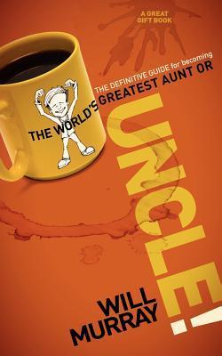 Uncle:TheDefinitiveGuideforBecomingtheWorldsGreatestAuntorUncle