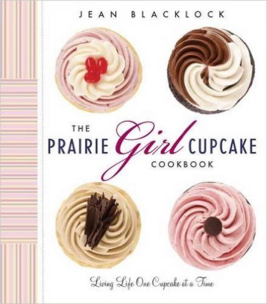 The Prairie Girl Cupcake Cookbook  Living Life O