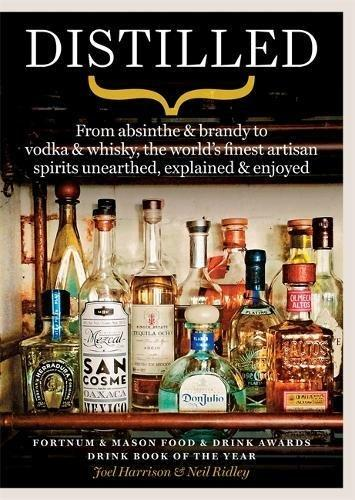 Distilled: From absinthe & brandy to gin & whisky, the worlds finest artisan spirits unearthed, explained & enjoyed