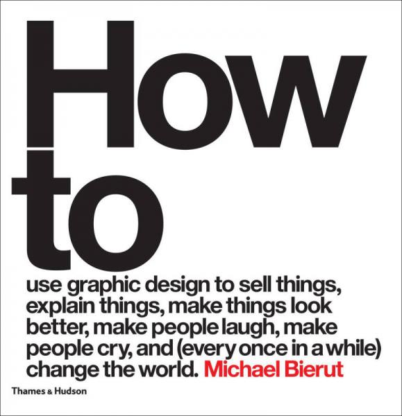 How to use graphic design to sell things, explain things, make things look better, make people laugh, make people cry, and  change the world