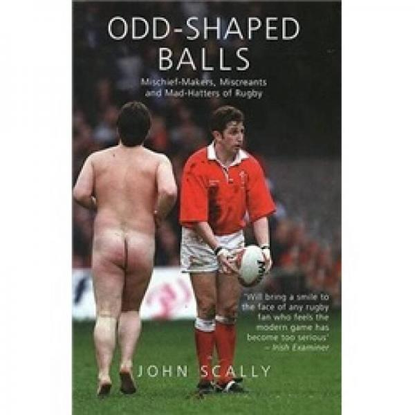 Odd-Shaped Balls: Mischief-Makers, Miscreants and Mad-Hatters Of Rugby (Mainstream Sport)