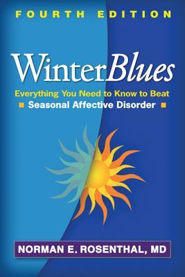 WinterBlues,FourthEdition:EverythingYouNeedtoKnowtoBeatSeasonalAffectiveDisorder