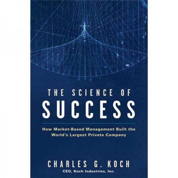 The Science of Success: How Market-Based Management Built the Worlds Largest Private Company
