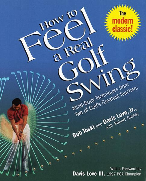 How to Feel a Real Golf Swing: Mind-Body Techniq