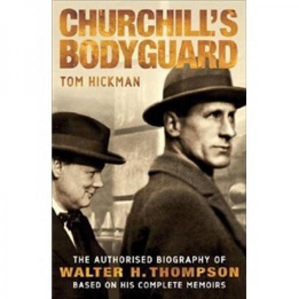 Churchills Bodyguard: The Authorised Biography of Walter H. Thompson