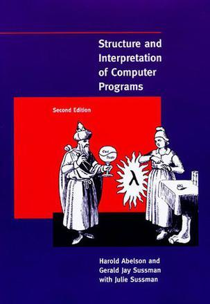 Structure and Interpretation of Computer Programs - 2nd Edition (MIT)