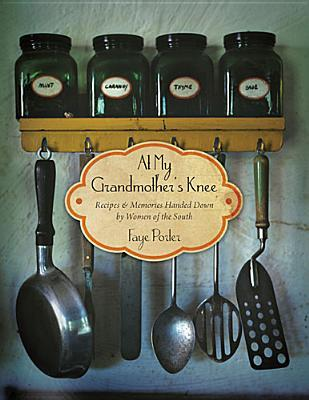 AtMyGrandmothersKnee:Recipes&MemoriesHandedDownbyWomenoftheSouth