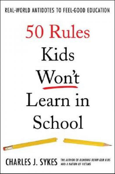 50 Rules Kids Wont Learn in School: Real-World Antidotes to Feel-Good Education