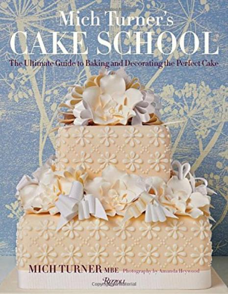 Mich Turners Cake School: The Ultimate Guide to Baking and Decorating the Perfect Cake