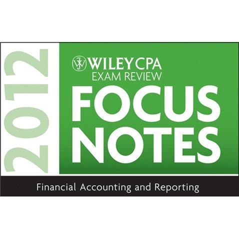 WileyCPAExamReviewFocusNotes2012,FinancialAccountingandReporting
