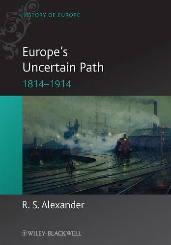 Europe's Uncertain Path 1814-1914:State Formation and Civil Society: Reaction, Revolution and Reform, 1814-1914