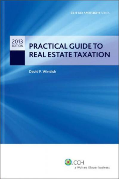 Practical Guide to Real Estate Taxation 2013 (CCH Tax Spotlight Series)