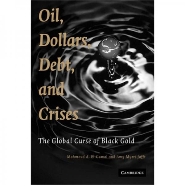 Oil Dollars Debt and Crises:The Global Curse of Black Gold[石油,美元,债务与危机]