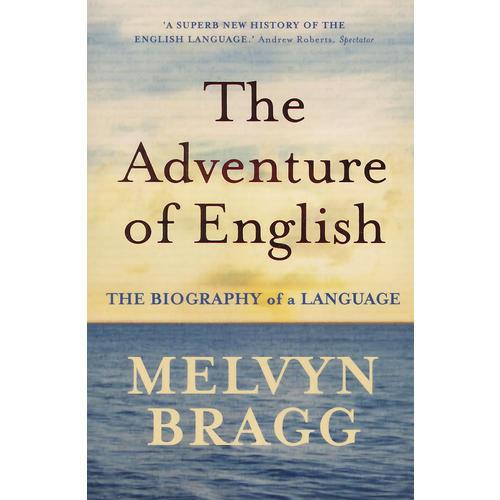 Adventure Of English: The Biography Of A Language