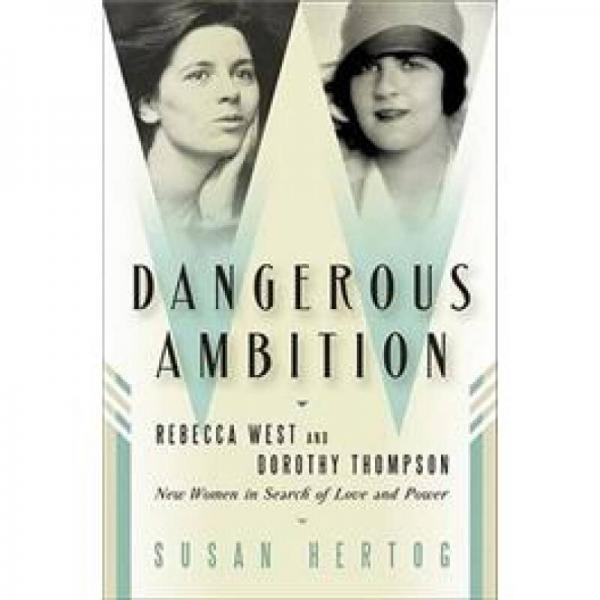 Dangerous Ambition: Rebecca West and Dorothy Thompson