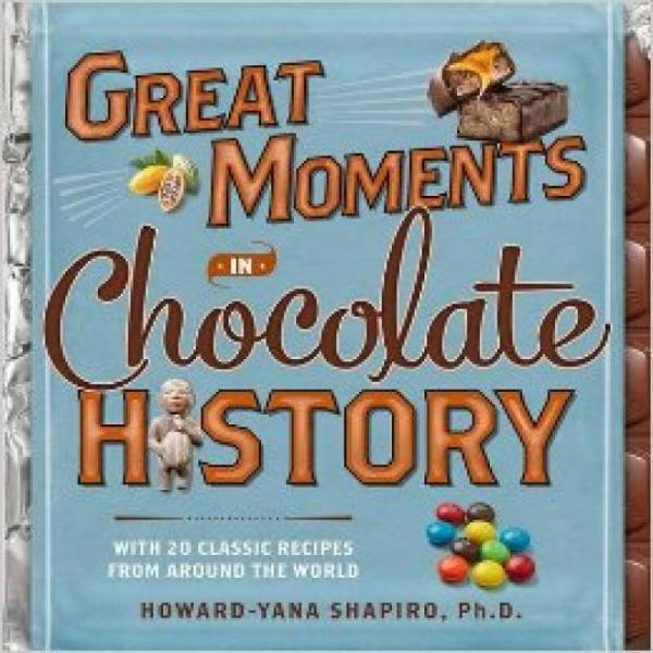Great Moments in Chocolate History  With 20 Clas