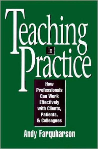 TeachinginPractice:HowProfessionalsCanWorkEffectivelywithClients,Patients,andColleagues