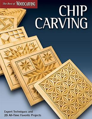 ChipCarving:ExpertTechniquesand50All-TimeFavoriteProjects