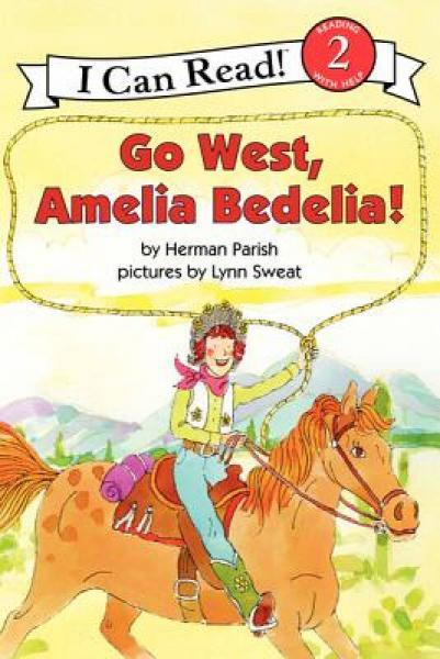 Go West, Amelia Bedelia! (I Can Read, Level 2)
