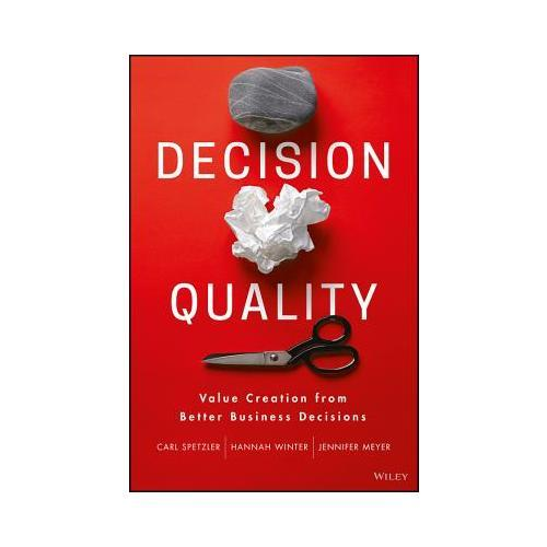 Decision Quality  Value Creation from Better Business Decisions