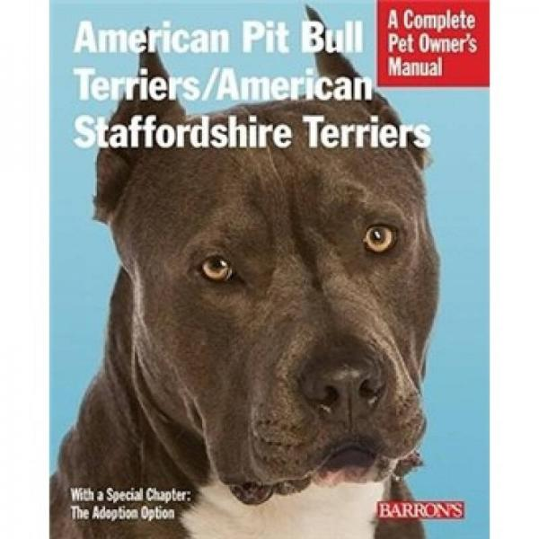 American Pit Bull/American Staffordshire Terriers: Complete Pet Owners Manual