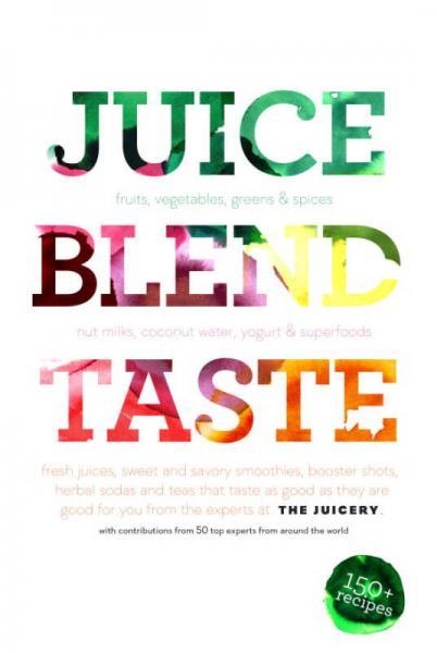 Juice. Blend. Taste.: 150+ Recipes by Experts fr