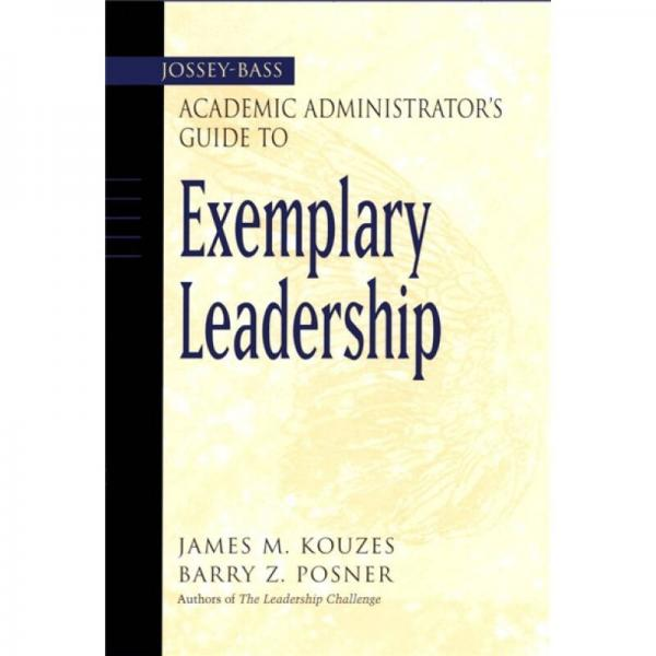 The Jossey-Bass Academic Administrators Guide to Exemplary Leadership