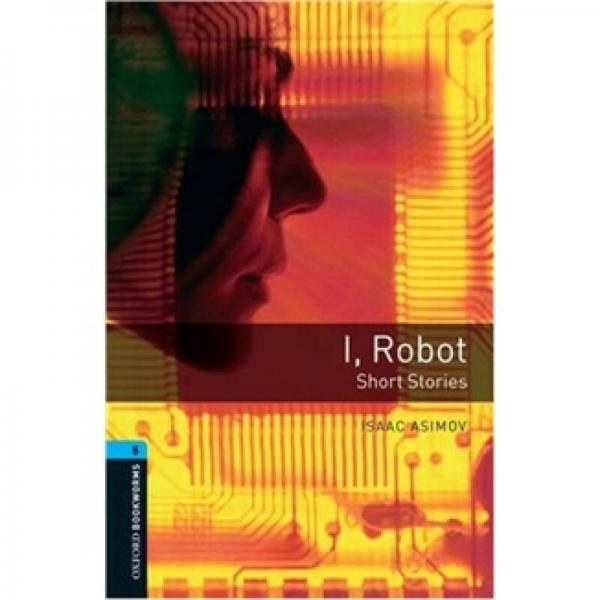 Oxford Bookworms Library Third Edition Stage 5: I, Robot-Short Stories