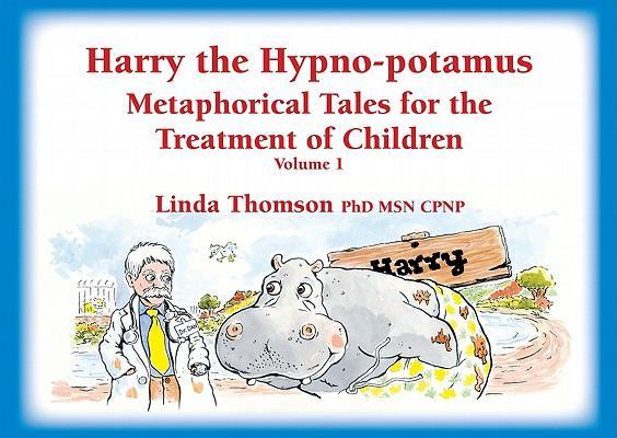 HarrytheHypno-Potamus:MetaphoricalTalesfortheTreatmentofChildren,Vol.1
