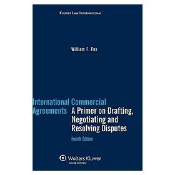 InternationalCommercialAgreements:APrimeronDrafting,NegotiatingandResolvingDisputes