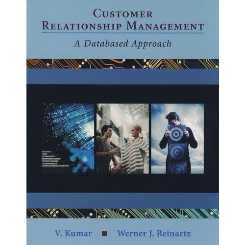 Customer Relationship Management: A Databased Approach客户关系营销:数据库研究