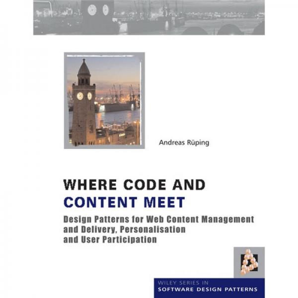 Where Code and Content Meet[代码与内容结合:Web内容管理与交付、个性化与用户参与的设计模式]